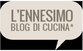 L'ennesimo blog di cucina - cibo, vino, viaggi, dettagli di stile e cose gustose